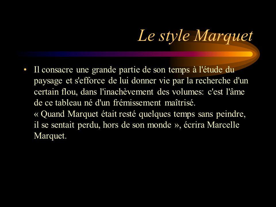 Le style Marquet Il consacre une grande partie de son temps à l'étude du paysage et s'efforce de lui donner vie par la recherche d'un certain flou, da