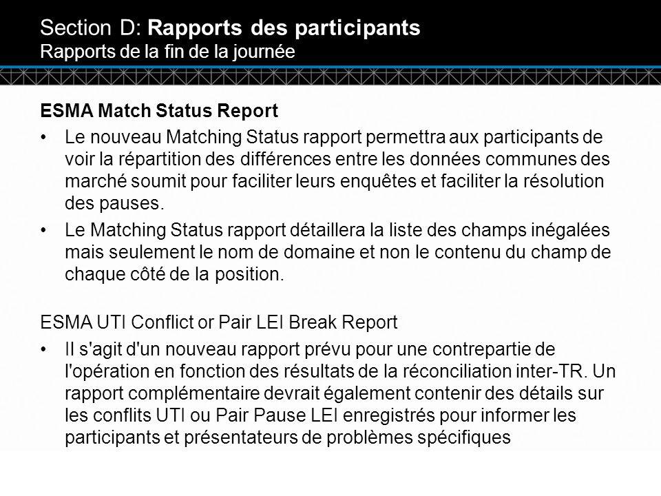 © DTCC Section D: Rapports des participants Rapports de la fin de la journée ESMA Match Status Report Le nouveau Matching Status rapport permettra aux participants de voir la répartition des différences entre les données communes des marché soumit pour faciliter leurs enquêtes et faciliter la résolution des pauses.