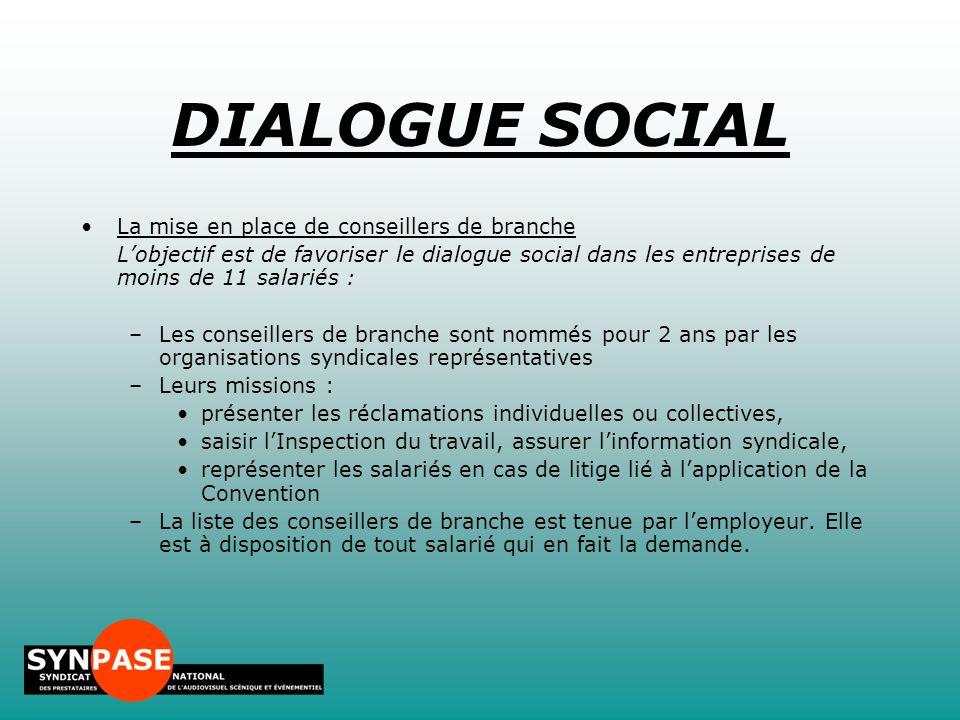 La mise en place de conseillers de branche L'objectif est de favoriser le dialogue social dans les entreprises de moins de 11 salariés : –Les conseill