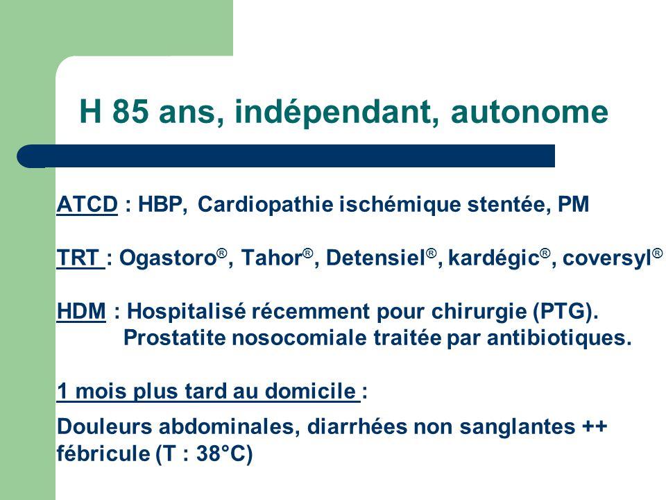 H 85 ans, indépendant, autonome ATCD : HBP, Cardiopathie ischémique stentée, PM TRT : Ogastoro ®, Tahor ®, Detensiel ®, kardégic ®, coversyl ® HDM : H