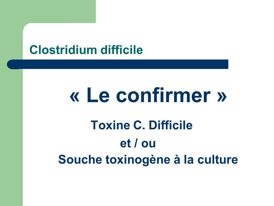 Clostridium difficile « Le confirmer » Toxine C. Difficile et / ou Souche toxinogène à la culture