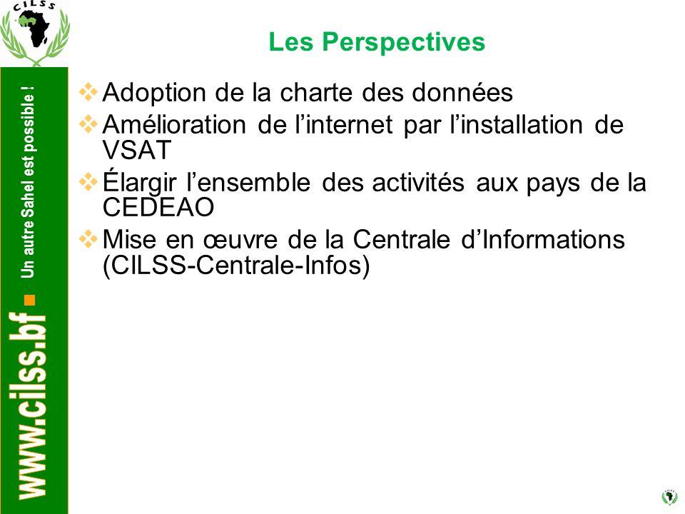 Un autre Sahel est possible ! Les Perspectives  Adoption de la charte des données  Amélioration de l'internet par l'installation de VSAT  Élargir l
