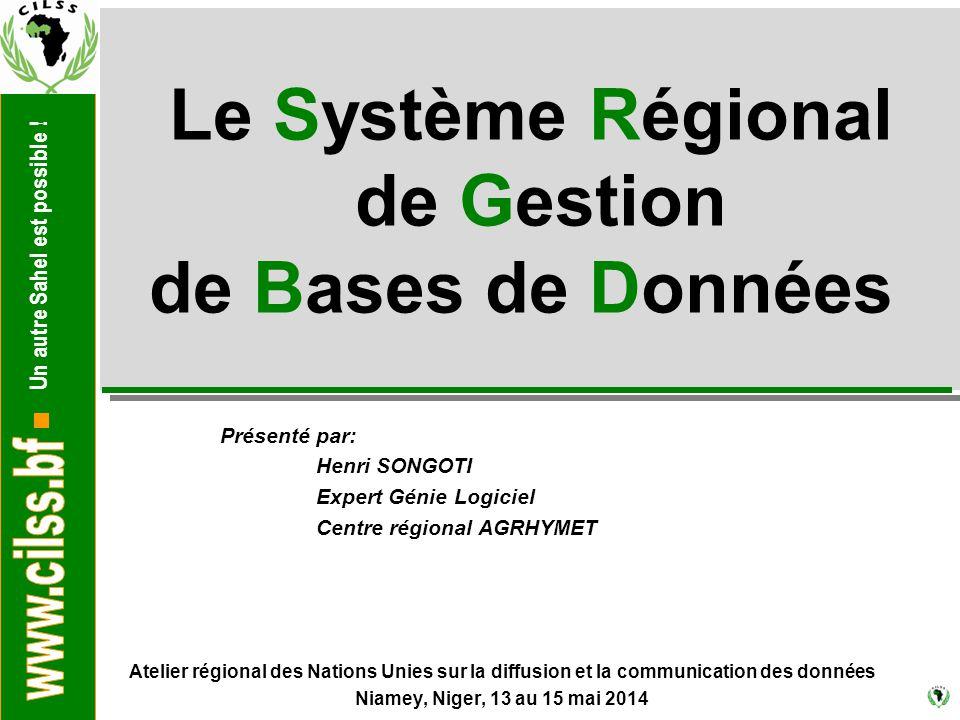 Un autre Sahel est possible ! Le Système Régional de Gestion de Bases de Données Atelier régional des Nations Unies sur la diffusion et la communicati