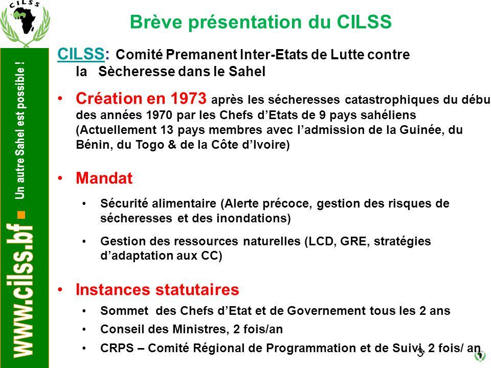 Un autre Sahel est possible ! 3 Brève présentation du CILSS CILSSCILSS: Comité Premanent Inter-Etats de Lutte contre la Sècheresse dans le Sahel Créat