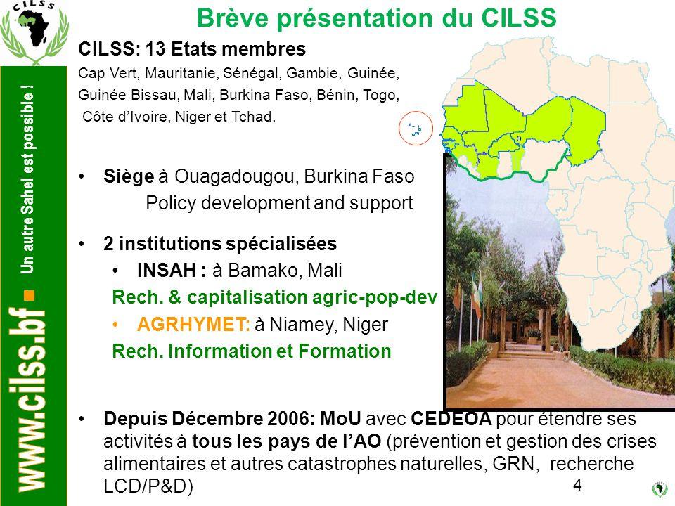 Un autre Sahel est possible ! 4 Brève présentation du CILSS CILSS: 13 Etats membres Cap Vert, Mauritanie, Sénégal, Gambie, Guinée, Guinée Bissau, Mali