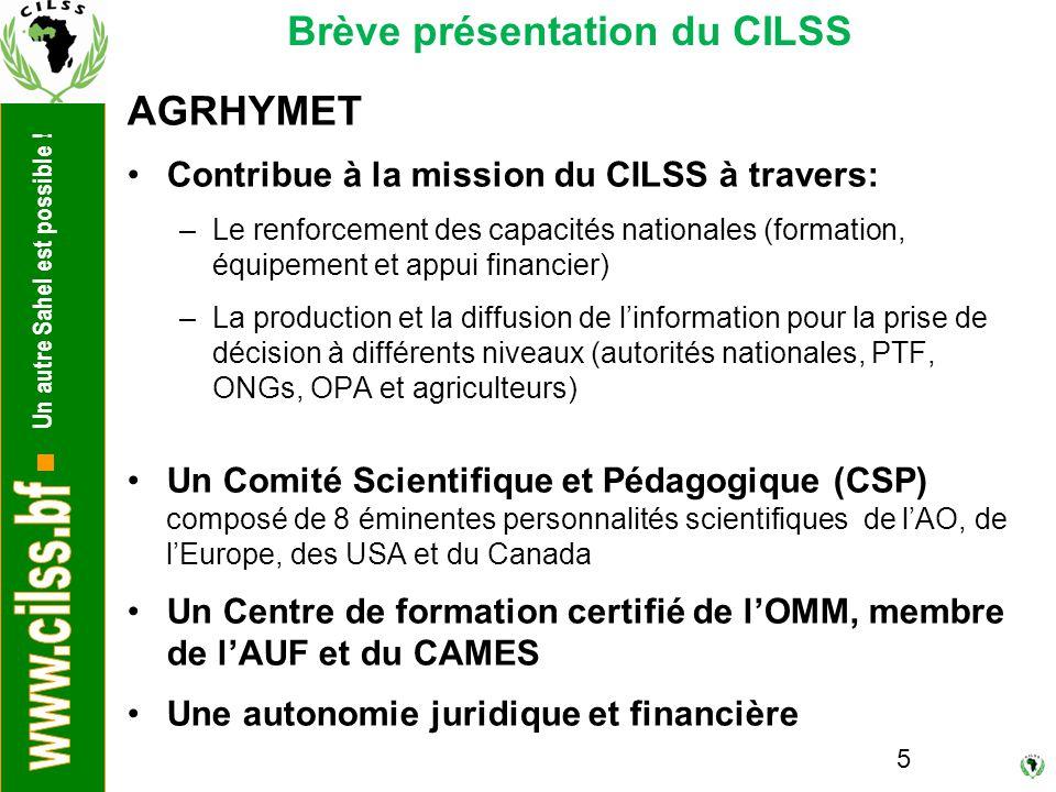 Un autre Sahel est possible ! 5 AGRHYMET Contribue à la mission du CILSS à travers: –Le renforcement des capacités nationales (formation, équipement e