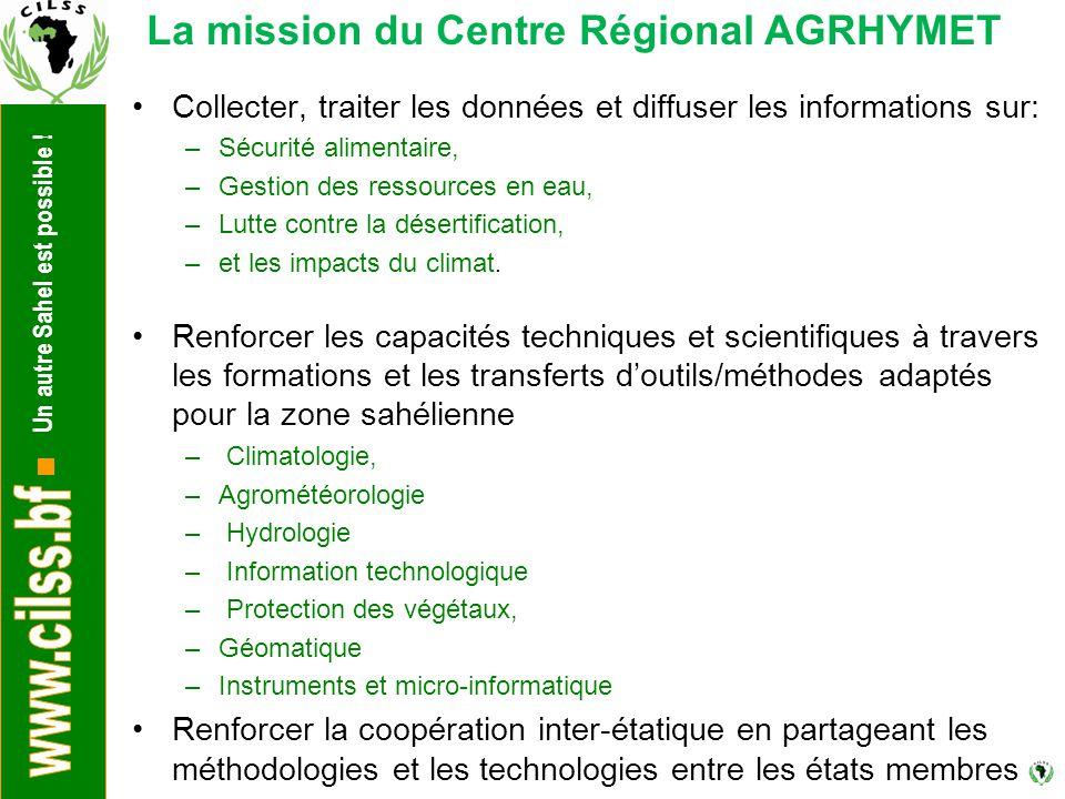 Un autre Sahel est possible ! Collecter, traiter les données et diffuser les informations sur: –Sécurité alimentaire, –Gestion des ressources en eau,