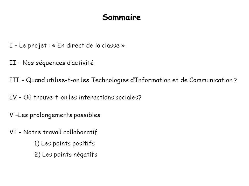 Sommaire I – Le projet : « En direct de la classe » II – Nos séquences d'activité III – Quand utilise-t-on les Technologies d'Information et de Communication .