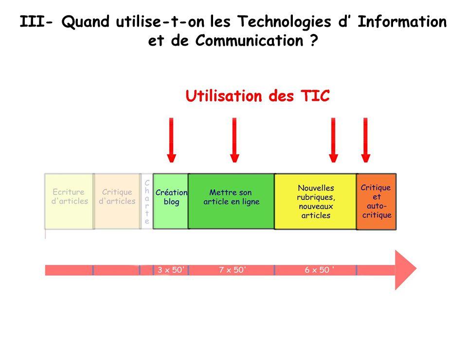 III- Quand utilise-t-on les Technologies d' Information et de Communication ?