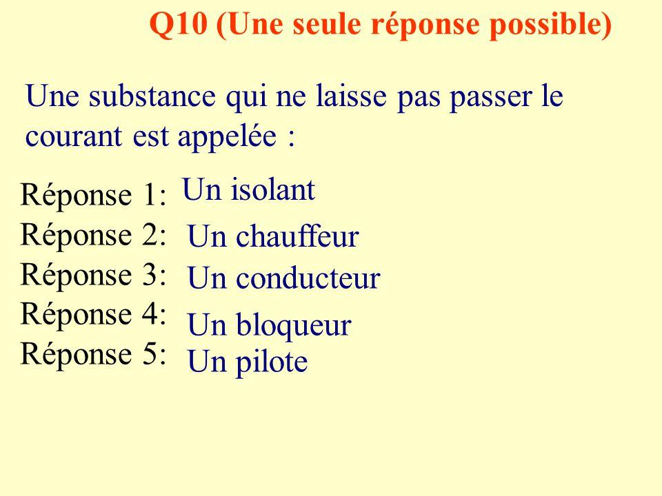 Q9 (Une seule réponse possible) Une substance qui laisse passer le courant est appelée : Réponse 1: Réponse 2: Réponse 3: Réponse 4: Réponse 5: Un iso
