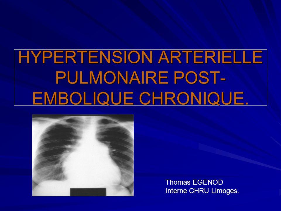 HYPERTENSION ARTERIELLE PULMONAIRE POST- EMBOLIQUE CHRONIQUE. Thomas EGENOD Interne CHRU Limoges.