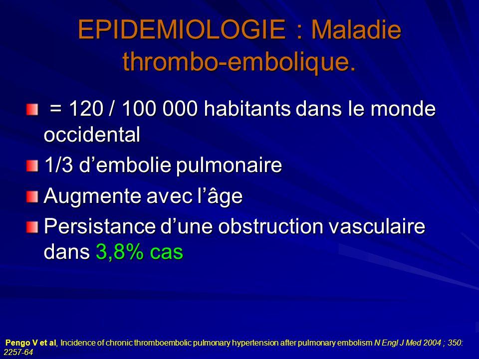 EPIDEMIOLOGIE : Maladie thrombo-embolique. = 120 / 100 000 habitants dans le monde occidental = 120 / 100 000 habitants dans le monde occidental 1/3 d