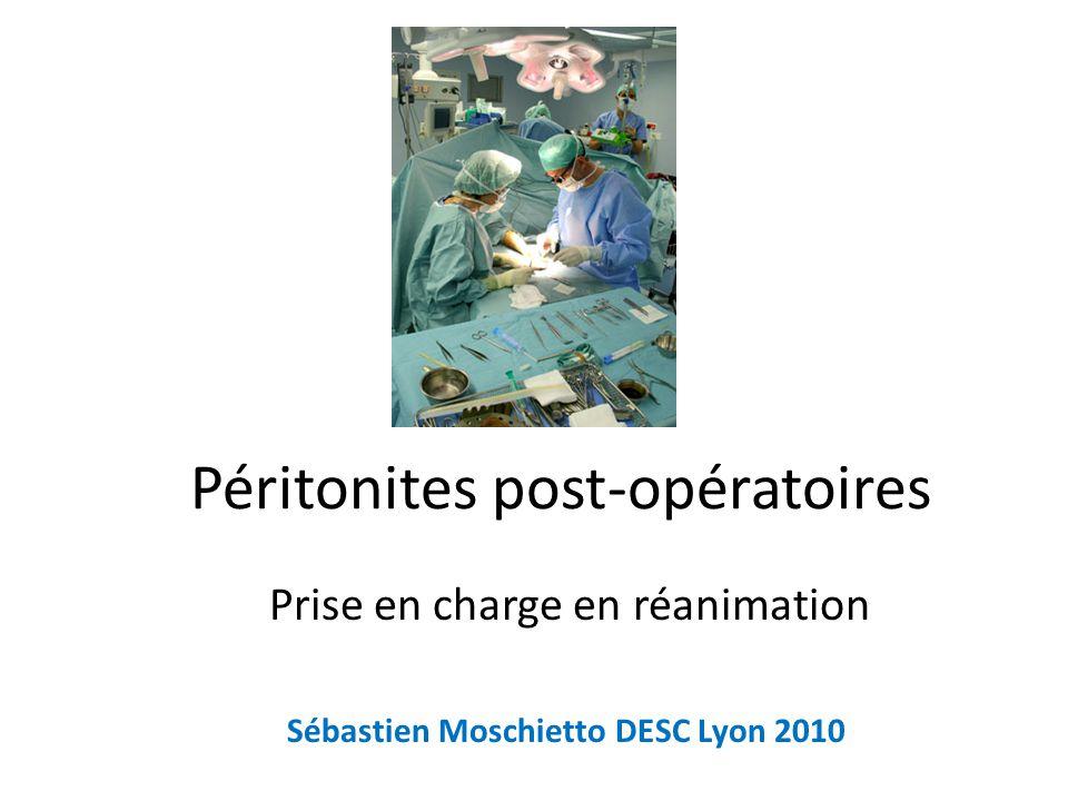 Péritonites post-opératoires Prise en charge en réanimation Sébastien Moschietto DESC Lyon 2010