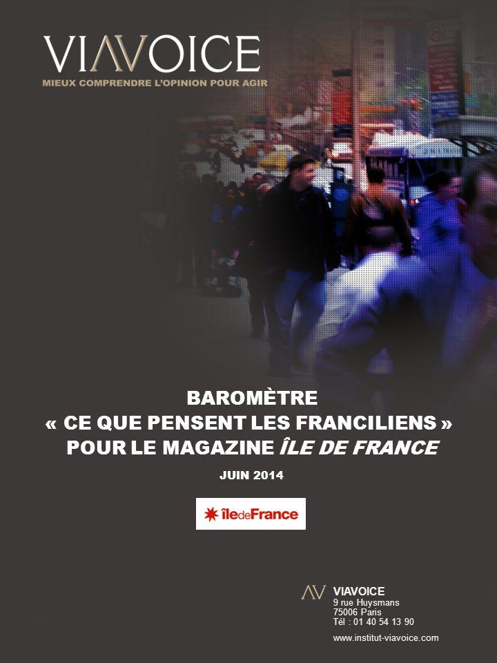 VIAVOICE 9 rue Huysmans 75006 Paris Tél : 01 40 54 13 90 www.institut-viavoice.com BAROMÈTRE « CE QUE PENSENT LES FRANCILIENS » POUR LE MAGAZINE ÎLE DE FRANCE JUIN 2014