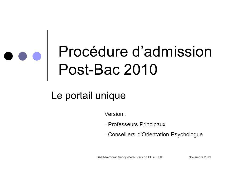 Novembre 2009SAIO-Rectorat Nancy-Metz- Version PP et COP Procédure d'admission Post-Bac 2010 Le portail unique Version : - Professeurs Principaux - Conseillers d'Orientation-Psychologue