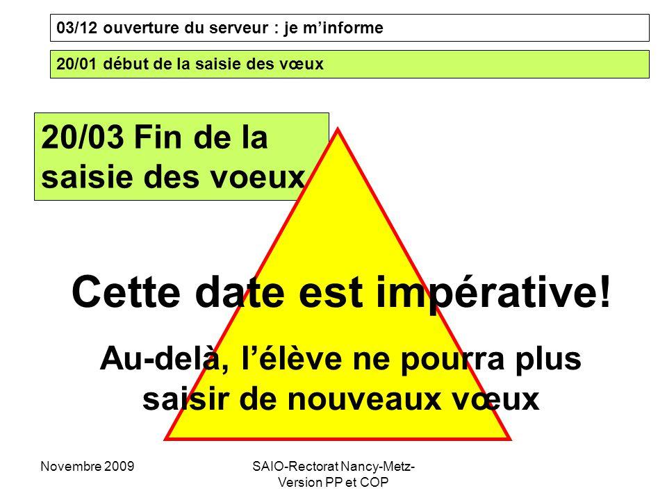Novembre 2009SAIO-Rectorat Nancy-Metz- Version PP et COP 03/12 ouverture du serveur : je m'informe 20/01 début de la saisie des vœux 20/03 Fin de la saisie des voeux Cette date est impérative.