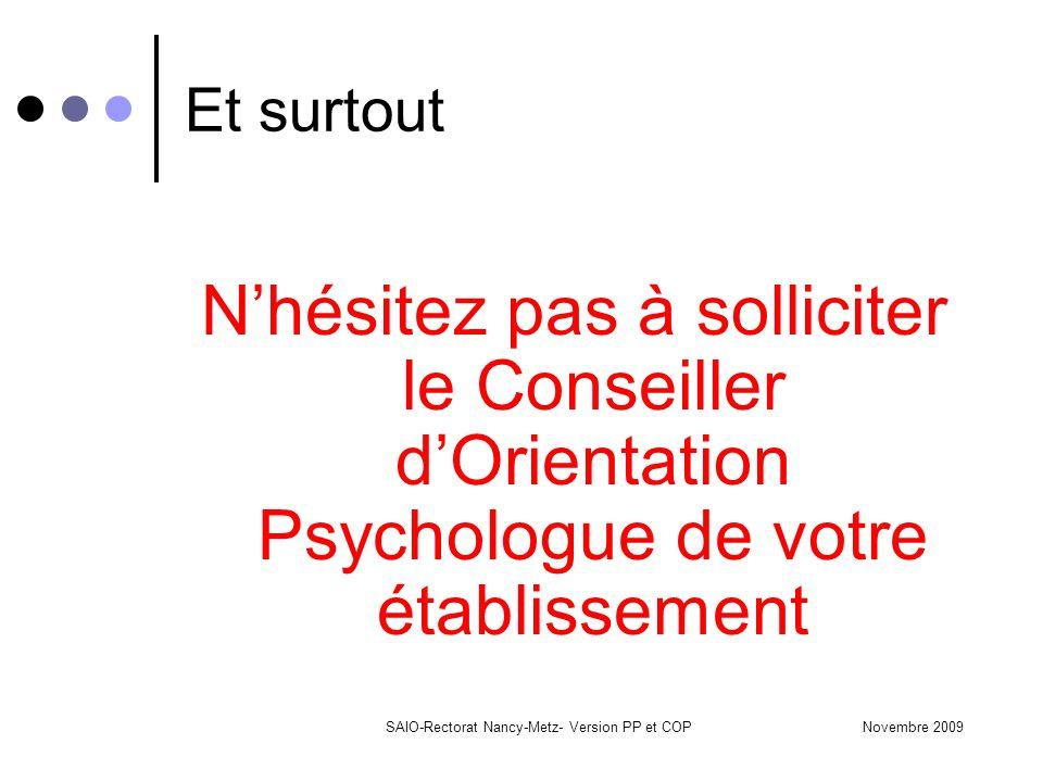Novembre 2009SAIO-Rectorat Nancy-Metz- Version PP et COP Et surtout N'hésitez pas à solliciter le Conseiller d'Orientation Psychologue de votre établi