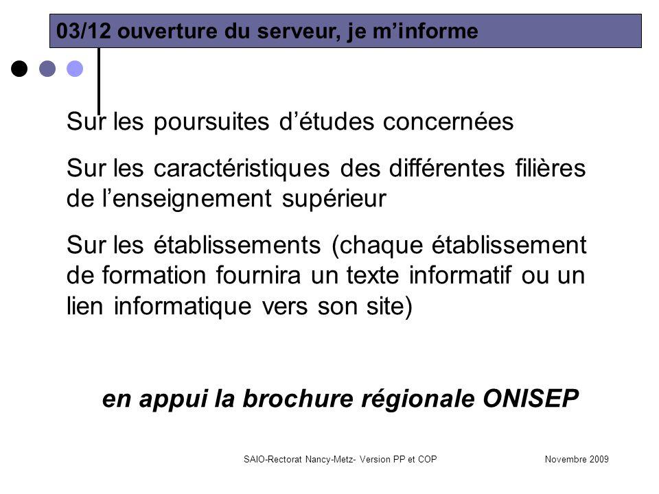 Novembre 2009SAIO-Rectorat Nancy-Metz- Version PP et COP 03/12 ouverture du serveur, je m'informe Sur les poursuites d'études concernées Sur les carac