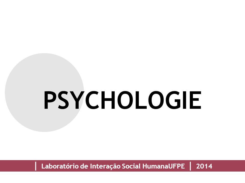 | Laboratório de Interação Social HumanaUFPE | 2014 PSYCHOLOGIE