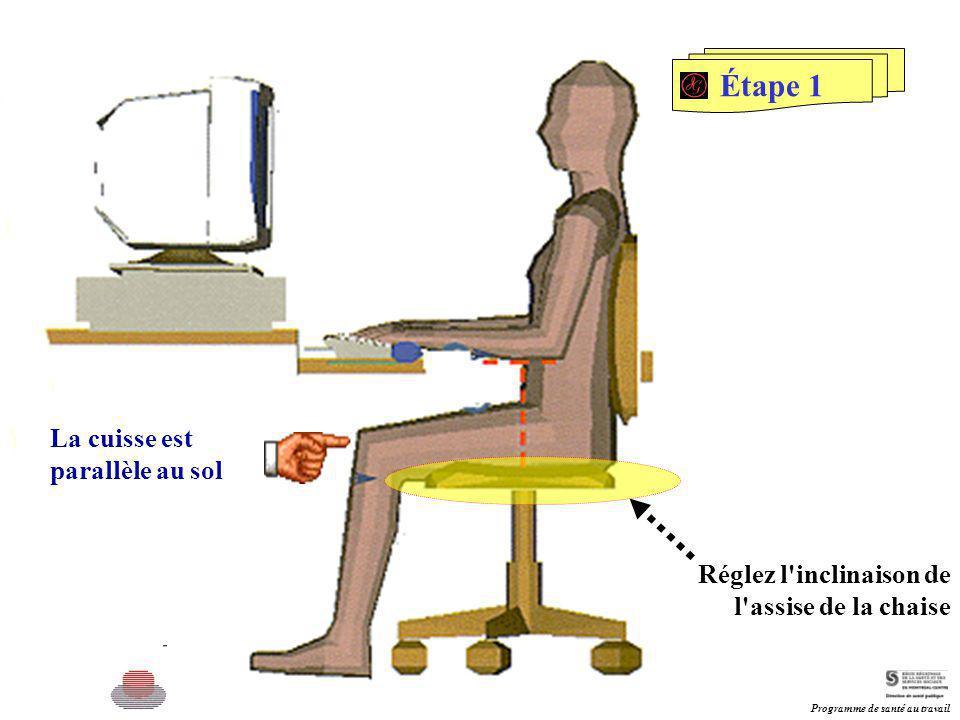 La cuisse est parallèle au sol Réglez l'inclinaison de l'assise de la chaise Étape 1 Programme de santé au travail
