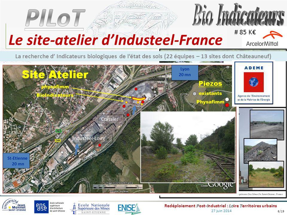 27 juin 2014 Le site-atelier d'Industeel-France La recherche d' Indicateurs biologiques de l'état des sols (22 équipes – 13 sites dont Châteauneuf) #