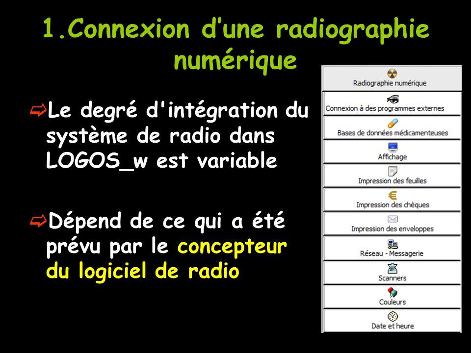 1.Connexion d'une radiographie numérique  Le degré d intégration du système de radio dans LOGOS_w est variable  Dépend de ce qui a été prévu par le concepteur du logiciel de radio