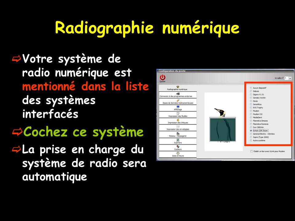 Radiographie numérique  Votre système de radio numérique est mentionné dans la liste des systèmes interfacés  Cochez ce système  La prise en charge du système de radio sera automatique