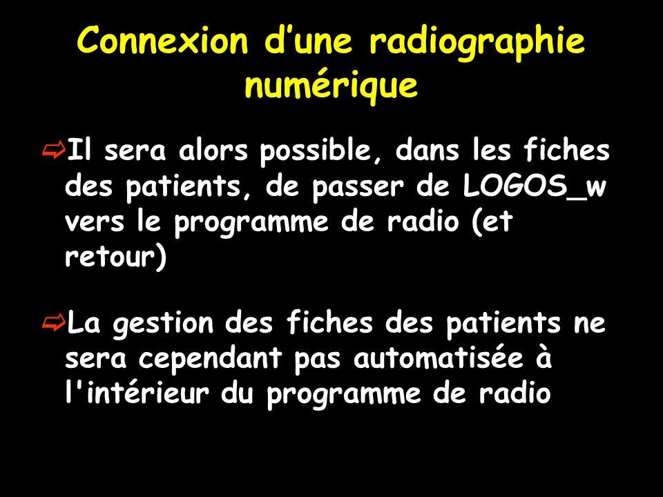 Connexion d'une radiographie numérique  Il sera alors possible, dans les fiches des patients, de passer de LOGOS_w vers le programme de radio (et retour)  La gestion des fiches des patients ne sera cependant pas automatisée à l intérieur du programme de radio
