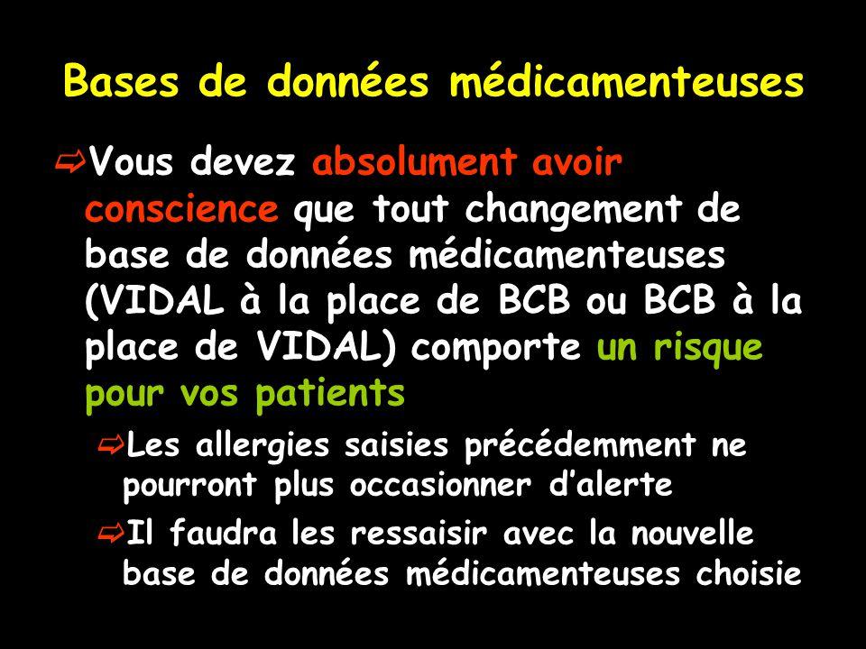 Bases de données médicamenteuses  Vous devez absolument avoir conscience que tout changement de base de données médicamenteuses (VIDAL à la place de