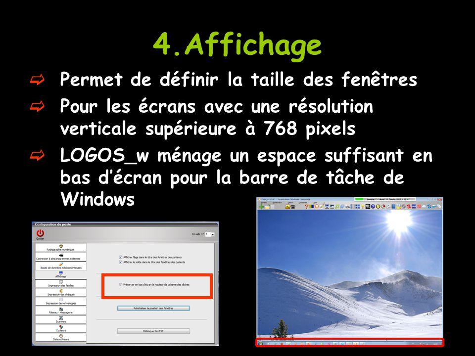 4.Affichage  Permet de définir la taille des fenêtres  Pour les écrans avec une résolution verticale supérieure à 768 pixels  LOGOS_w ménage un esp