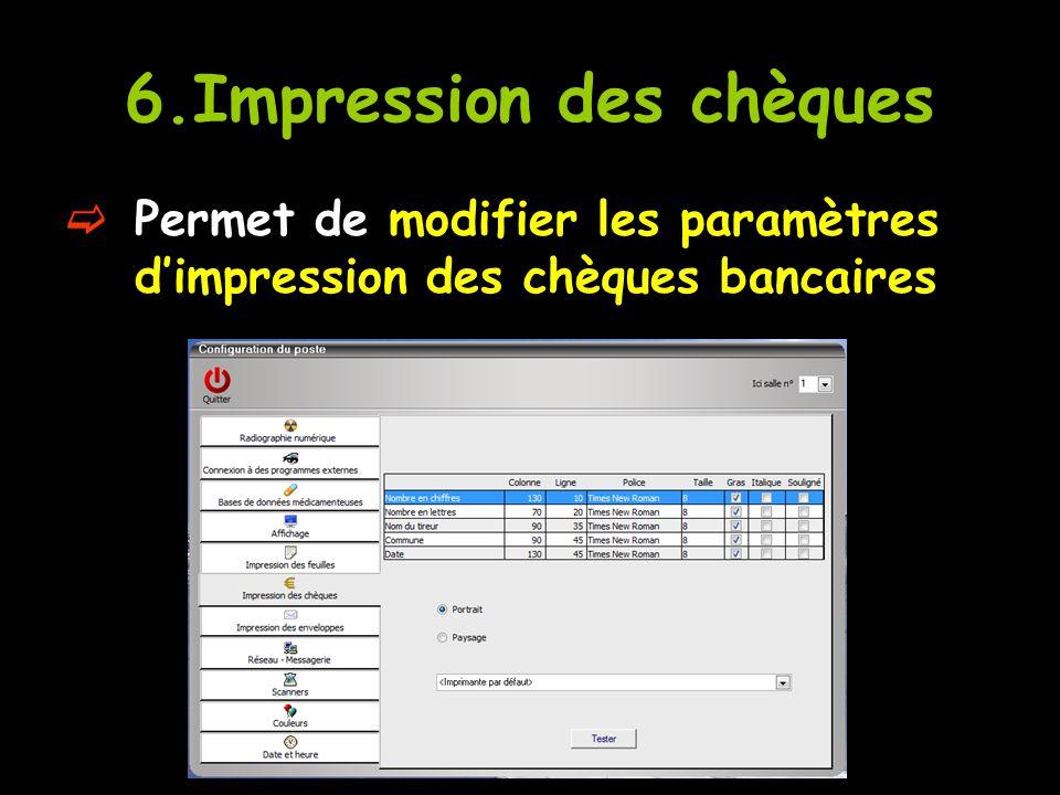 6.Impression des chèques  Permet de modifier les paramètres d'impression des chèques bancaires