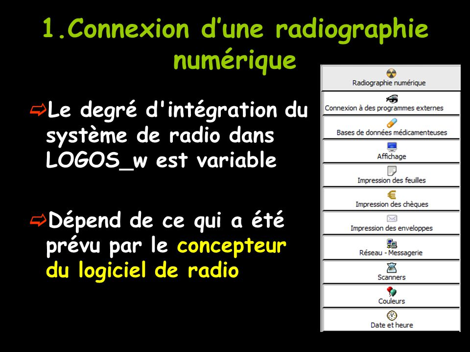 1.Connexion d'une radiographie numérique  Le degré d'intégration du système de radio dans LOGOS_w est variable  Dépend de ce qui a été prévu par le