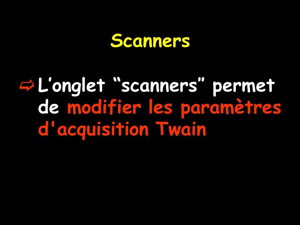 """Scanners  L'onglet """"scanners″ permet de modifier les paramètres d'acquisition Twain"""