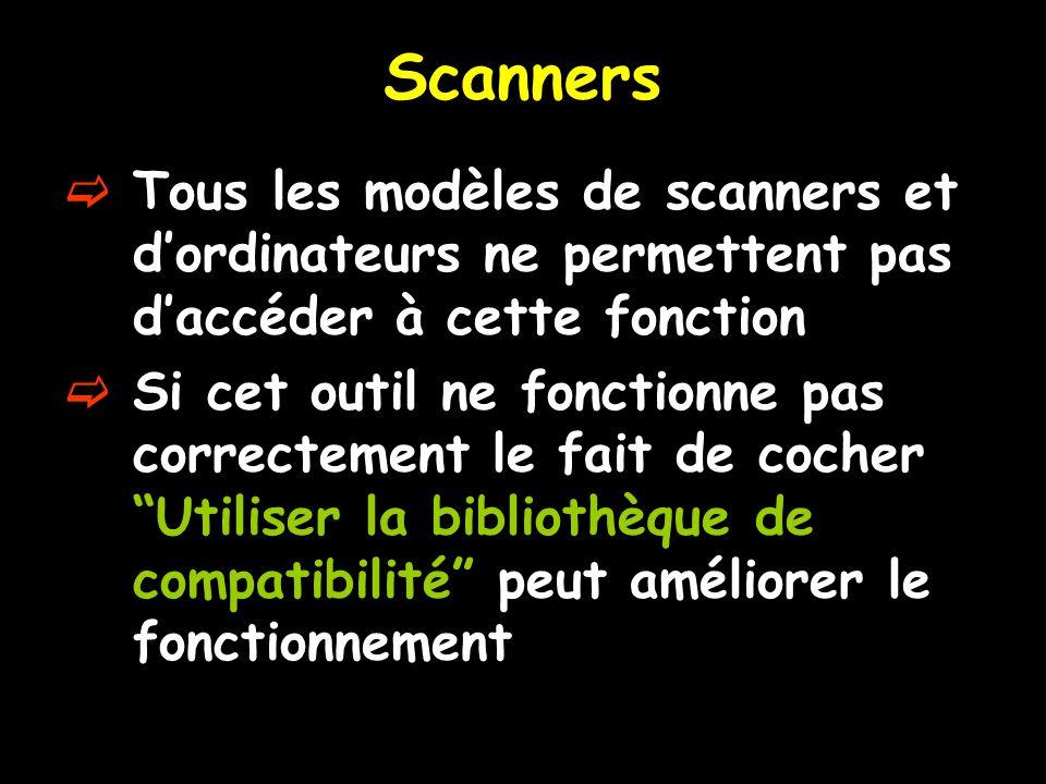 Scanners  Tous les modèles de scanners et d'ordinateurs ne permettent pas d'accéder à cette fonction  Si cet outil ne fonctionne pas correctement le