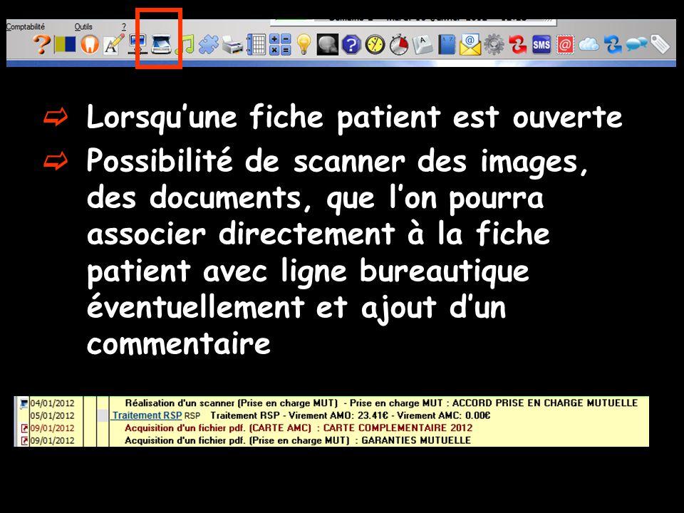  Lorsqu'une fiche patient est ouverte  Possibilité de scanner des images, des documents, que l'on pourra associer directement à la fiche patient ave