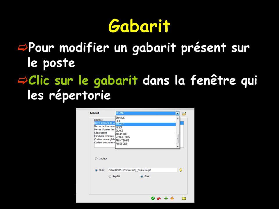 Gabarit  Pour modifier un gabarit présent sur le poste  Clic sur le gabarit dans la fenêtre qui les répertorie