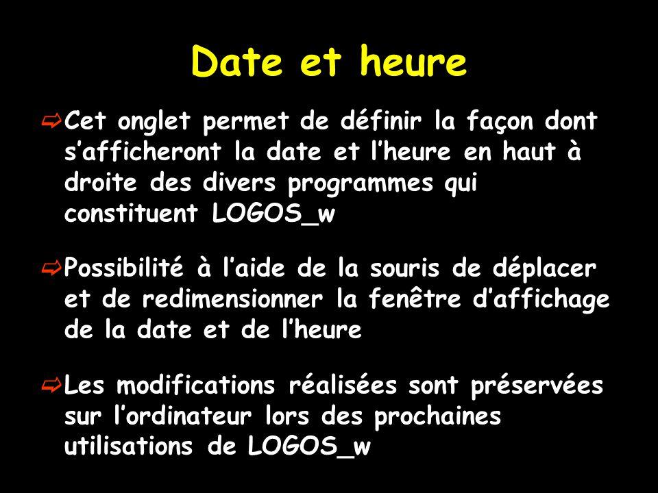 Date et heure  Cet onglet permet de définir la façon dont s'afficheront la date et l'heure en haut à droite des divers programmes qui constituent LOG