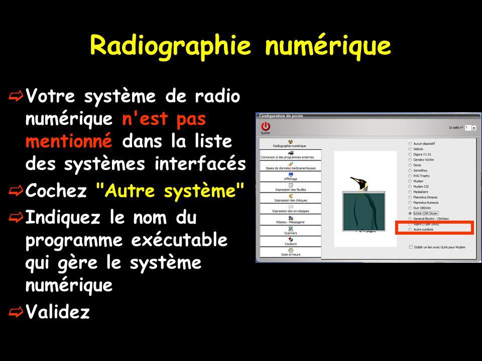 Radiographie numérique  Votre système de radio numérique n'est pas mentionné dans la liste des systèmes interfacés  Cochez