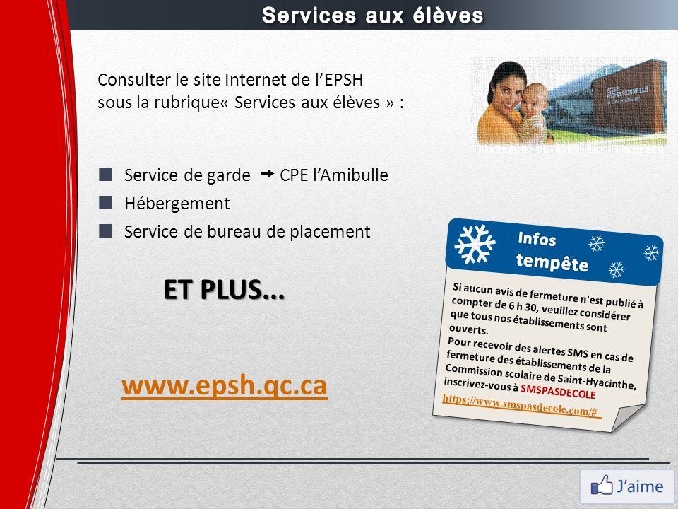 Consulter le site Internet de l'EPSH sous la rubrique« Services aux élèves » : Service de garde  CPE l'Amibulle Hébergement Service de bureau de plac