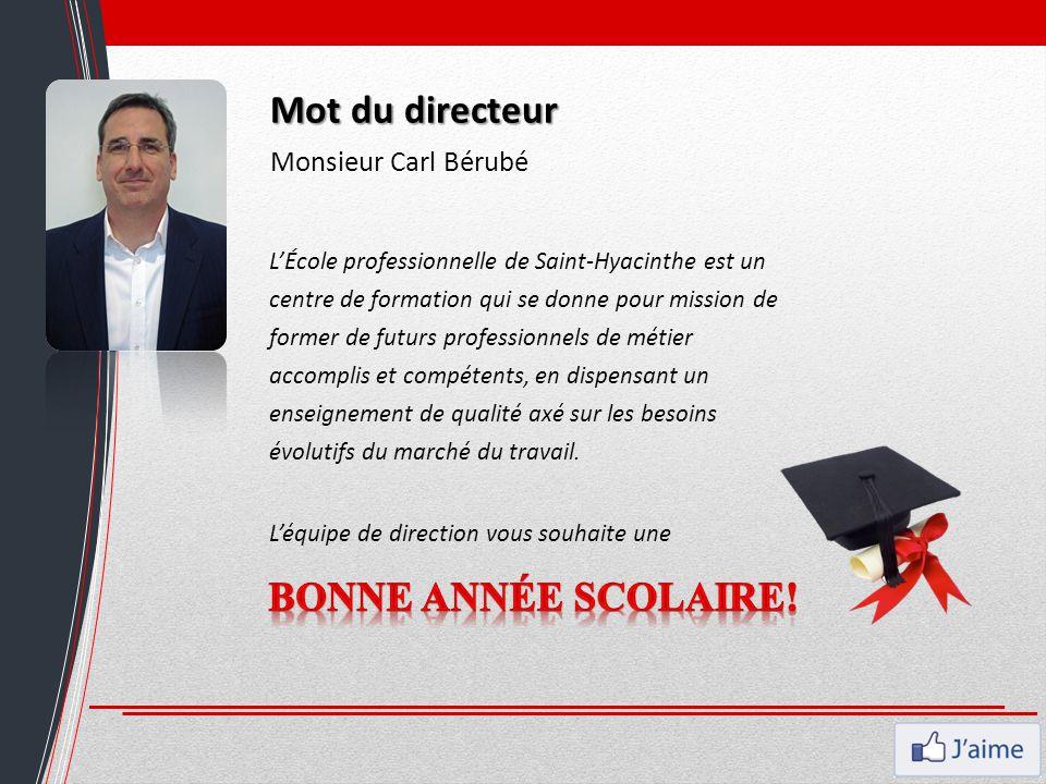 Mot du directeur Monsieur Carl Bérubé L'École professionnelle de Saint-Hyacinthe est un centre de formation qui se donne pour mission de former de fut