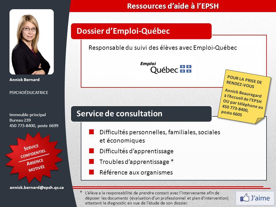 Dossier d'Emploi-QuébecService de consultation Responsable du suivi des élèves avec Emploi-Québec Annick Bernard PSYCHOÉDUCATRICE Immeuble principal B