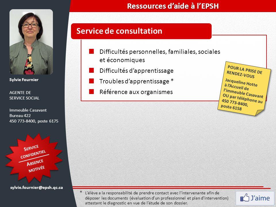 Service de consultation Sylvie Fournier AGENTE DE SERVICE SOCIAL Immeuble Casavant Bureau 422 450 773-8400, poste 6175 sylvie.fournier@epsh.qc.ca POUR
