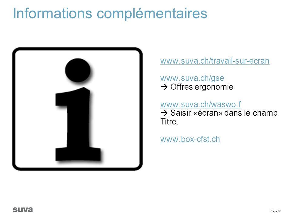 Page 26 Informations complémentaires www.suva.ch/travail-sur-ecran www.suva.ch/gse  Offres ergonomie www.suva.ch/waswo-f  Saisir «écran» dans le cha