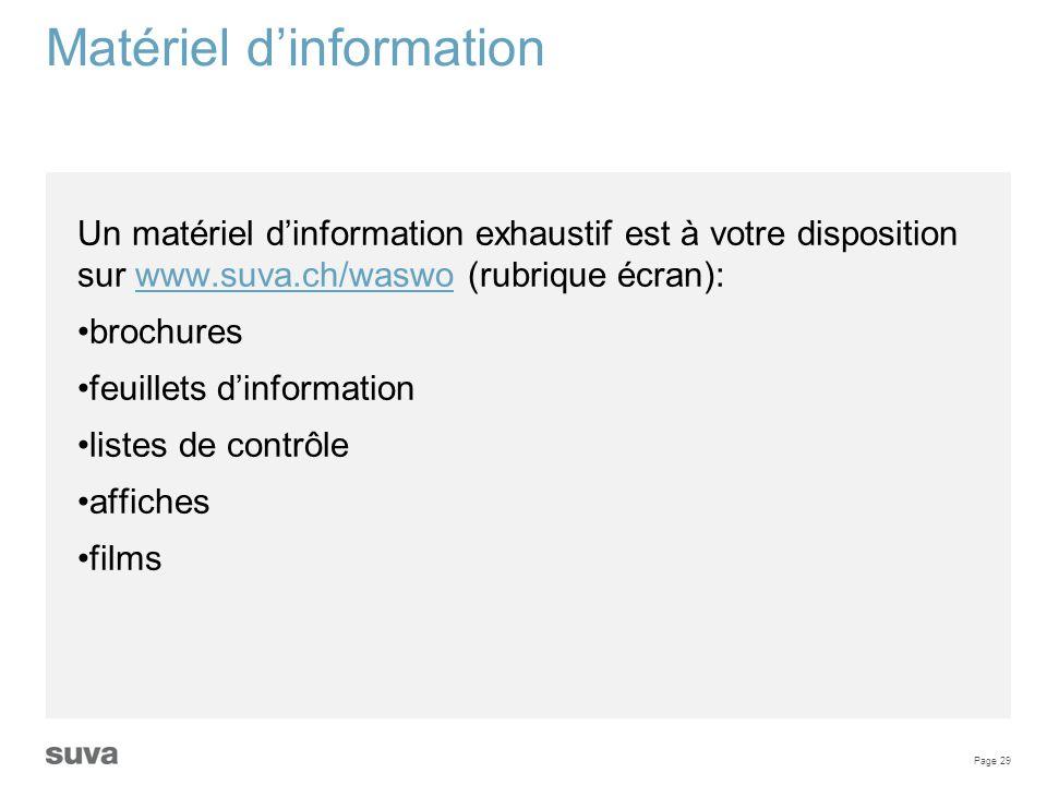 Page 29 Matériel d'information Un matériel d'information exhaustif est à votre disposition sur www.suva.ch/waswo (rubrique écran):www.suva.ch/waswo br