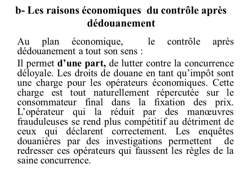 b- Les raisons économiques du contrôle après dédouanement Au plan économique, le contrôle après dédouanement a tout son sens : Il permet d'une part, d