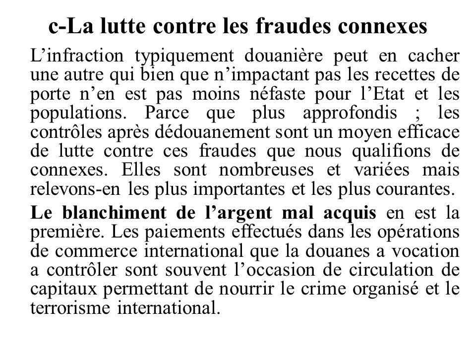 c-La lutte contre les fraudes connexes L'infraction typiquement douanière peut en cacher une autre qui bien que n'impactant pas les recettes de porte