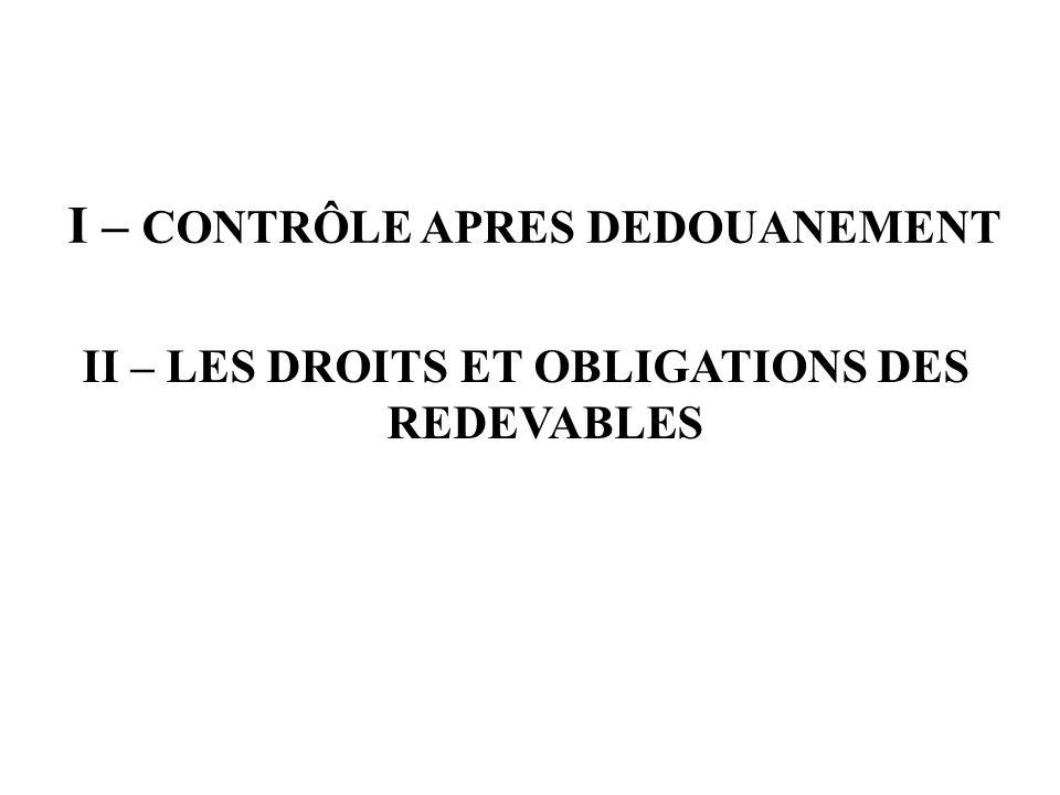 I – CONTRÔLE APRES DEDOUANEMENT II – LES DROITS ET OBLIGATIONS DES REDEVABLES