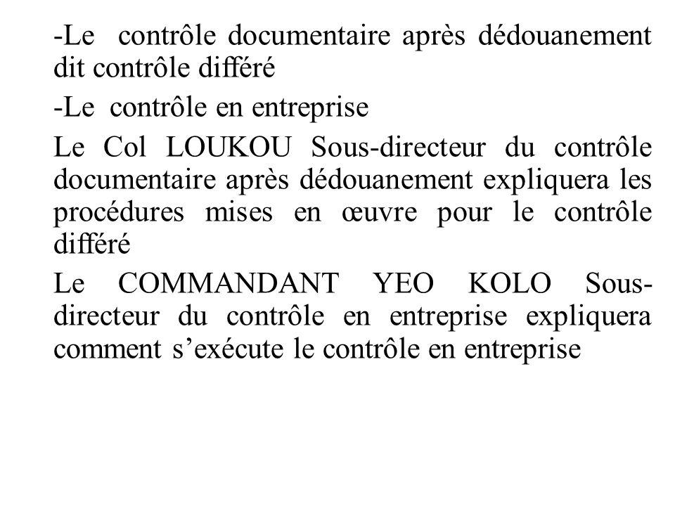 -Le contrôle documentaire après dédouanement dit contrôle différé -Le contrôle en entreprise Le Col LOUKOU Sous-directeur du contrôle documentaire apr
