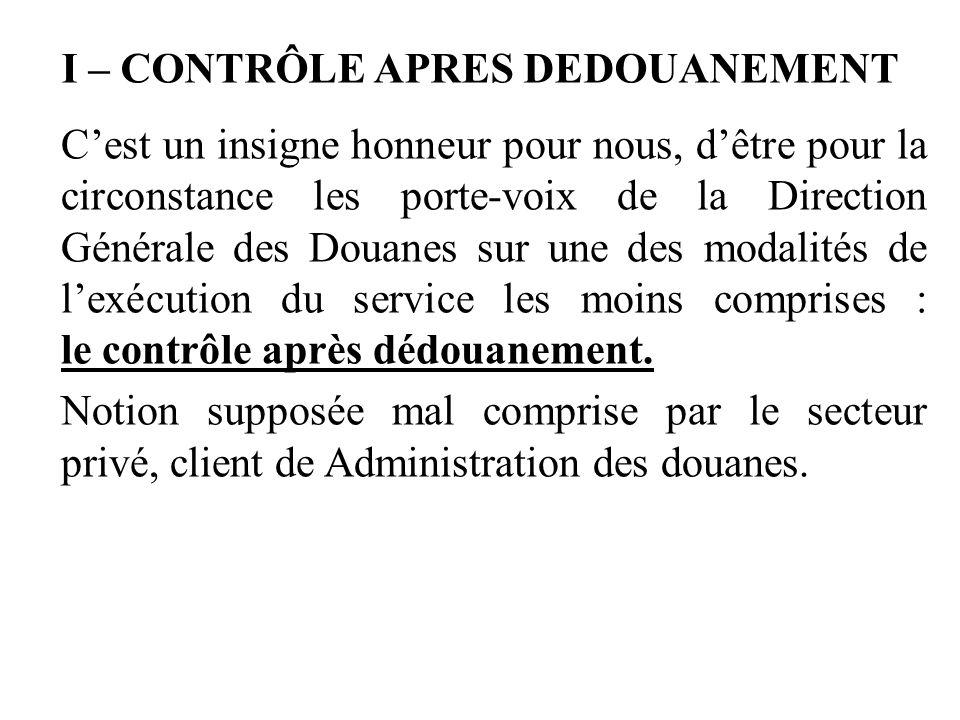 I – CONTRÔLE APRES DEDOUANEMENT C'est un insigne honneur pour nous, d'être pour la circonstance les porte-voix de la Direction Générale des Douanes su