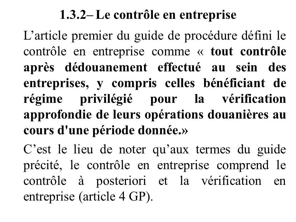 1.3.2– Le contrôle en entreprise L'article premier du guide de procédure défini le contrôle en entreprise comme « tout contrôle après dédouanement eff